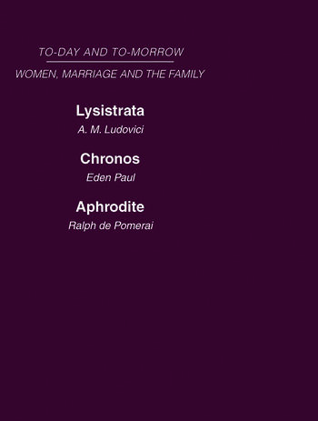 Today & Tomorrow Vol 4 Women, Marriage & the Family Lysistrata, or Woman's Future and Future Woman Chronos, or the Future of the Family Aphrodite or the Future of Sexual Relationships book cover