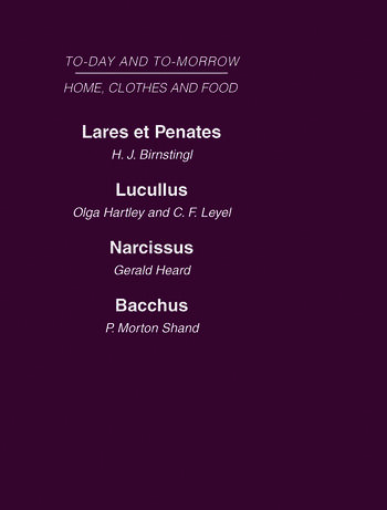 Today and Tomorrow Volume 5 Home, Clothes and Food Laret et Penates or the Home of the Future Lucullus the Food of the Future Narcissus an Anatomy of Clothes Bacchus, or Wine To-day and To-morrow book cover