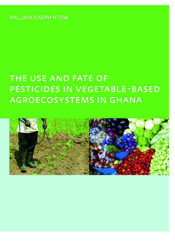The Use and Fate of Pesticides in Vegetable-Based Agro-Ecosystems in Ghana book cover