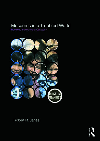 Museums in a Troubled World Renewal, Irrelevance or Collapse? book cover