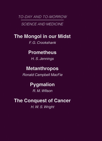 Today and Tomorrow Vol 10 Science & Medicine The Mongol in Our Midst Prometheus, or Biology and the Advancement of Man Metanthropos or the Body of the Future Pygmalion or the Doctor of the Future The Conquest of Cancer book cover
