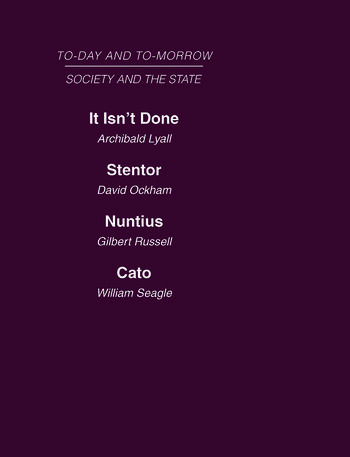 Today and Tomorrow Volume 15 Society & the State It Isn't Done: Taboos Among the British Islanders Stentor or the Press of Today and Tomorrow Nuntius or the Future of Advertising Cato or the Future of Censorship book cover
