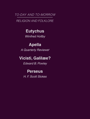 Today and Tomorrow Volume 17 Religion and Folklore Eutychus, or the Future of the Pulpit Apella or the Future of the Jews Vicisti, Galilaee? Perseus, of Dragons book cover