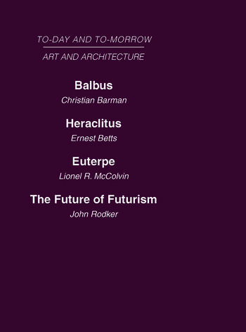 Today and Tomorrow Volume 23 Art and Architecture Balbus or the Future of Architecture Heraclitus or the future of Films Euterpe or the Future of Art The Future of Futurism book cover