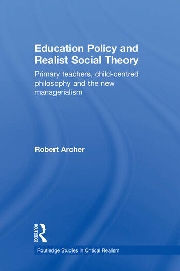 Education Policy and Realist Social Theory Primary Teachers, Child-Centred Philosophy and the New Managerialism book cover