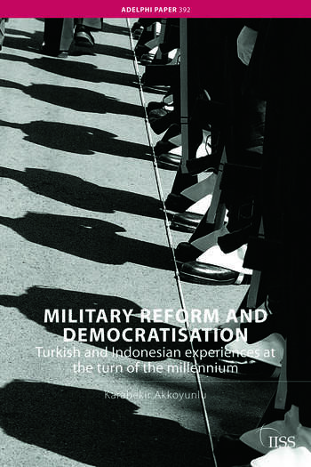 Military Reform and Democratisation Turkish and Indonesian Experiences at the Turn of the Millennium book cover