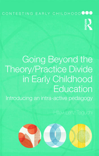 Going Beyond the Theory/Practice Divide in Early Childhood Education Introducing an Intra-Active Pedagogy book cover
