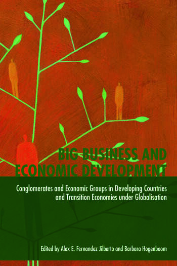 Big Business and Economic Development Conglomerates and Economic Groups in Developing Countries and Transition Economies under Globalisation book cover