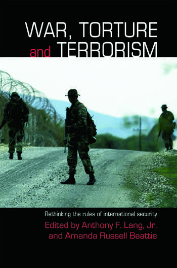 War, Torture and Terrorism Rethinking the Rules of International Security book cover