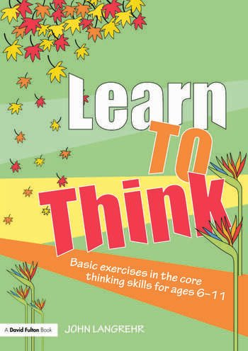 Learn to Think Basic Exercises in the Core Thinking Skills for Ages 6-11 book cover