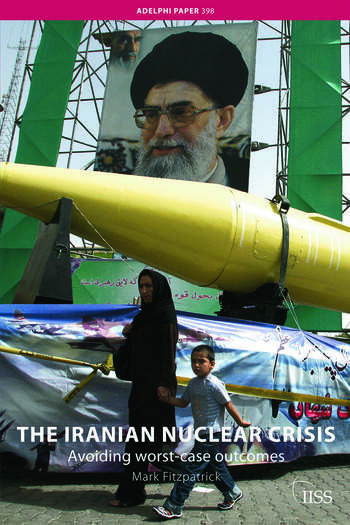 The Iranian Nuclear Crisis Avoiding worst-case outcomes book cover
