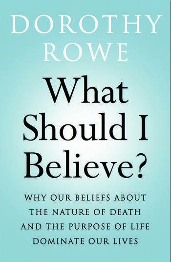 What Should I Believe? Why Our Beliefs about the Nature of Death and the Purpose of Life Dominate Our Lives book cover