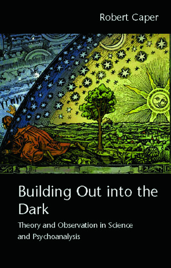 Building Out into the Dark Theory and Observation in Science and Psychoanalysis book cover