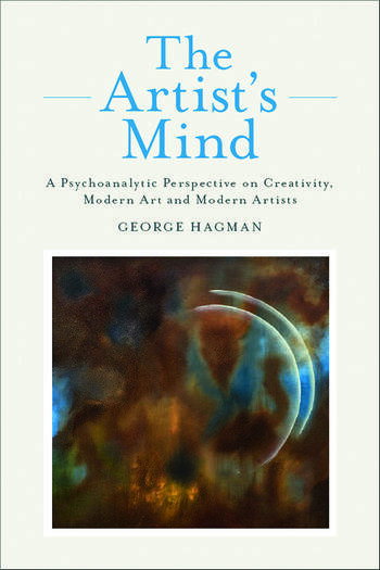 The Artist's Mind A Psychoanalytic Perspective on Creativity, Modern Art and Modern Artists book cover