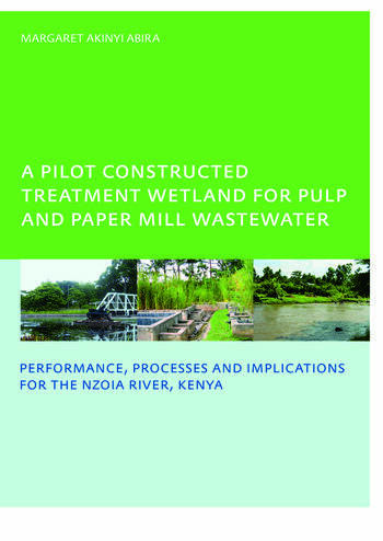 A Pilot Constructed Treatment Wetland for Pulp and Paper Mill Wastewater Performance, Processes and Implications for the Nzoia River, Kenya, UNESCO-IHE PhD book cover