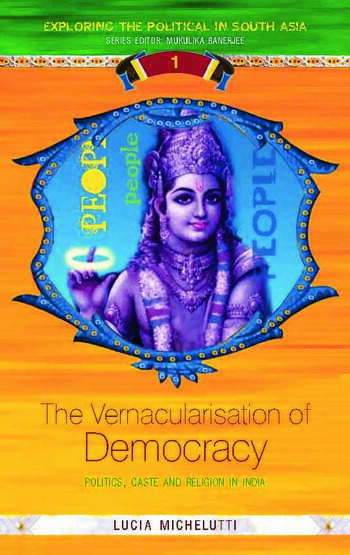 The Vernacularisation of Democracy Politics, Caste and Religion in India book cover