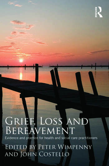 Grief, Loss and Bereavement Evidence and Practice for Health and Social Care Practitioners book cover