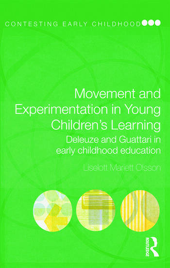 Movement and Experimentation in Young Children's Learning Deleuze and Guattari in Early Childhood Education book cover