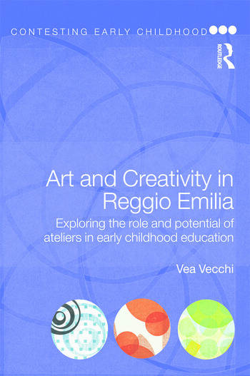 Art and Creativity in Reggio Emilia Exploring the Role and Potential of Ateliers in Early Childhood Education book cover