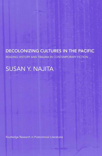 Decolonizing Cultures in the Pacific Reading History and Trauma in Contemporary Fiction book cover