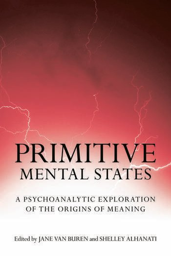 Primitive Mental States A Psychoanalytic Exploration of the Origins of Meaning book cover