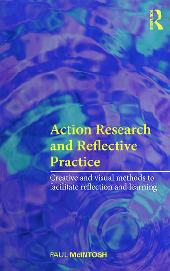 Action Research and Reflective Practice Creative and Visual Methods to Facilitate Reflection and Learning book cover