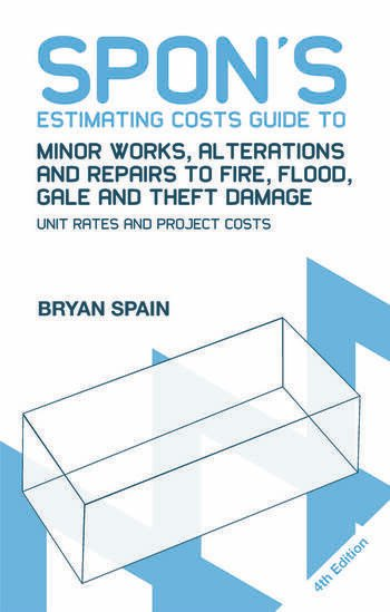 Spon's Estimating Costs Guide to Minor Works, Alterations and Repairs to Fire, Flood, Gale and Theft Damage Unit Rates and Project Costs, Fourth Edition book cover
