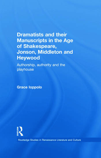 Dramatists and their Manuscripts in the Age of Shakespeare, Jonson, Middleton and Heywood Authorship, Authority and the Playhouse book cover