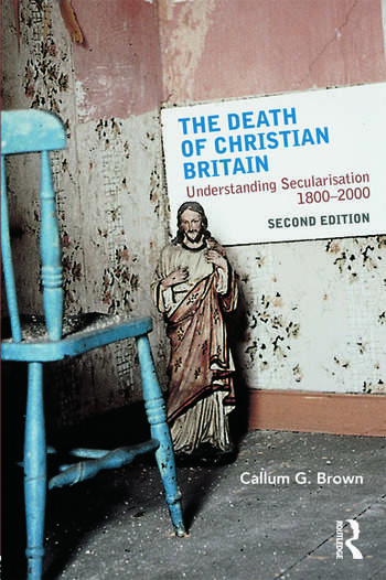 The Death of Christian Britain Understanding Secularisation, 1800–2000 book cover