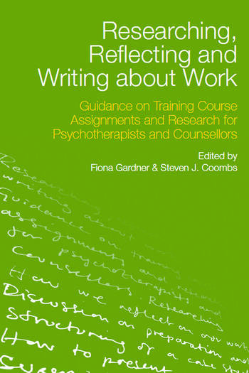Researching, Reflecting and Writing about Work Guidance on Training Course Assignments and Research for Psychotherapists and Counsellors book cover