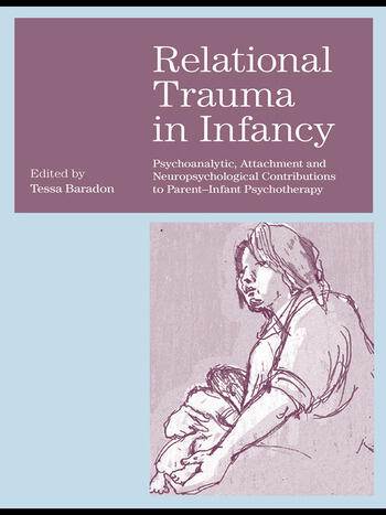 Relational Trauma in Infancy Psychoanalytic, Attachment and Neuropsychological Contributions to Parent-Infant Psychotherapy book cover