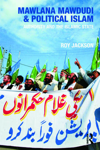 Mawlana Mawdudi and Political Islam Authority and the Islamic state book cover