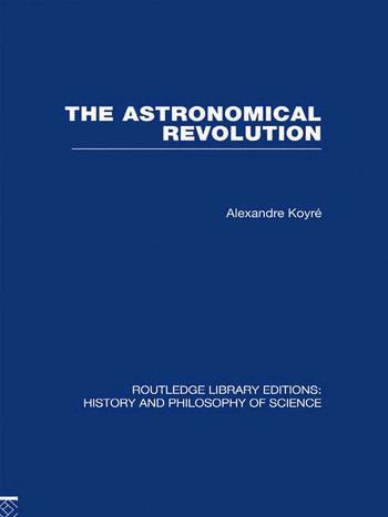 The Astronomical Revolution Copernicus - Kepler - Borelli book cover