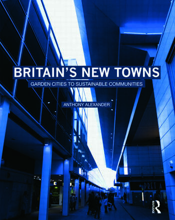 Britain's New Towns Garden Cities to Sustainable Communities book cover