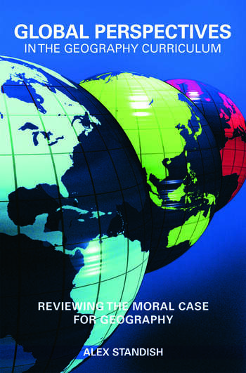 Global Perspectives in the Geography Curriculum Reviewing the Moral Case for Geography book cover