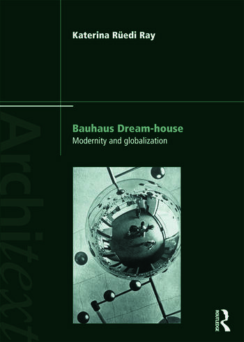 Bauhaus Dream-house Modernity and Globalization book cover