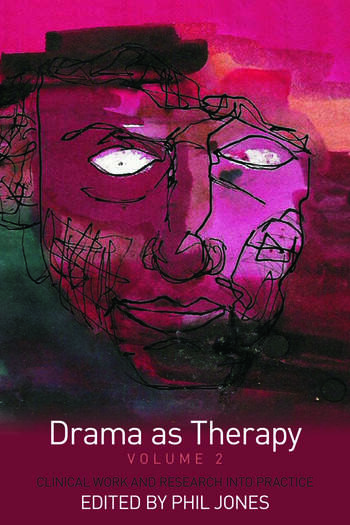 Drama as Therapy Volume 2 Clinical Work and Research into Practice book cover