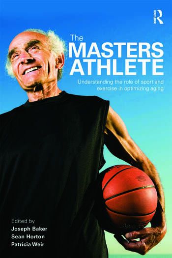The Masters Athlete Understanding the Role of Sport and Exercise in Optimizing Aging book cover