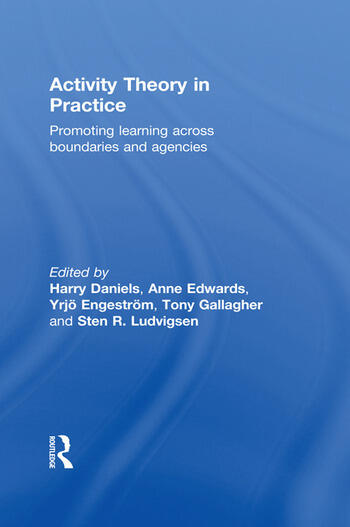 Activity Theory in Practice Promoting Learning Across Boundaries and Agencies book cover