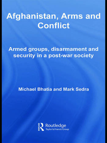 Afghanistan, Arms and Conflict Armed Groups, Disarmament and Security in a Post-War Society book cover