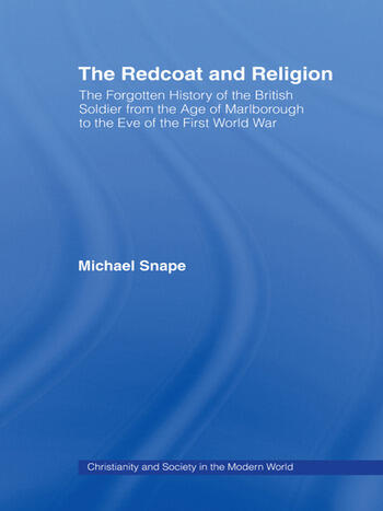 The Redcoat and Religion The Forgotten History of the British Soldier from the Age of Marlborough to the Eve of the First World War book cover