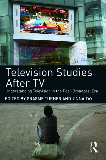 Television Studies After TV Understanding Television in the Post-Broadcast Era book cover