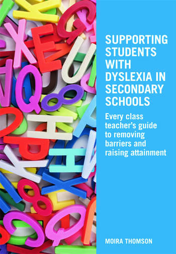 Supporting Students with Dyslexia in Secondary Schools Every Class Teacher's Guide to Removing Barriers and Raising Attainment book cover