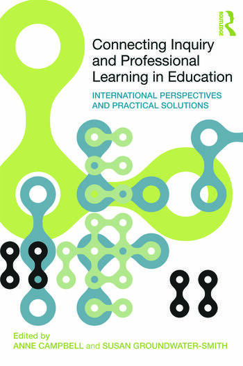 Connecting Inquiry and Professional Learning in Education International Perspectives and Practical Solutions book cover