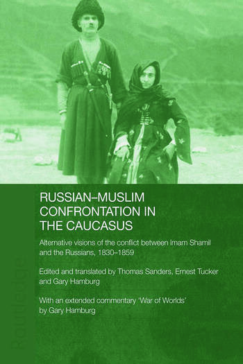 Russian-Muslim Confrontation in the Caucasus Alternative Visions of the Conflict between Imam Shamil and the Russians, 1830-1859 book cover
