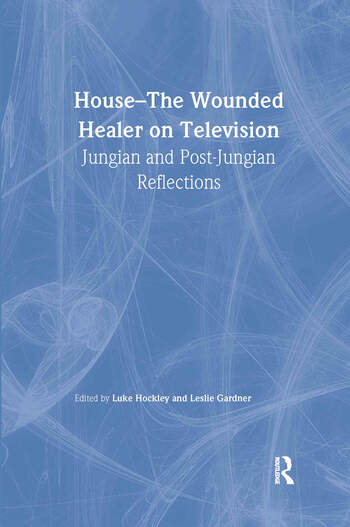 House: The Wounded Healer on Television Jungian and Post-Jungian Reflections book cover