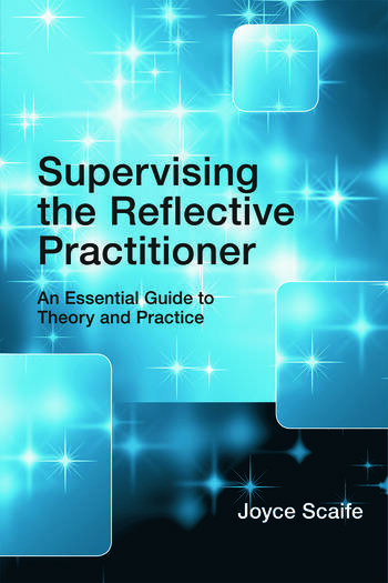Supervising the Reflective Practitioner An Essential Guide to Theory and Practice book cover