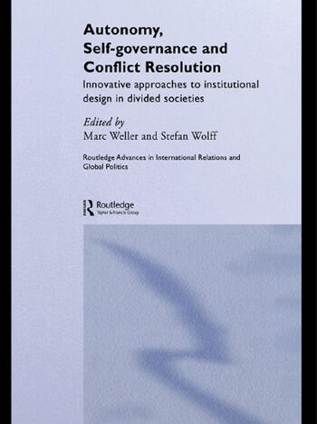 Autonomy, Self Governance and Conflict Resolution Innovative approaches to Institutional Design in Divided Societies book cover