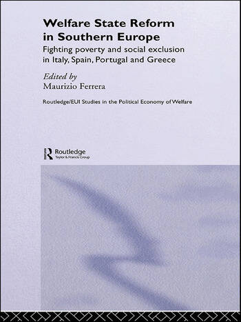 Welfare State Reform in Southern Europe Fighting Poverty and Social Exclusion in Greece, Italy, Spain and Portugal book cover