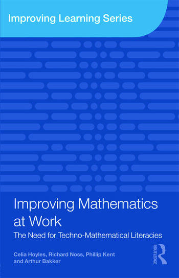 Improving Mathematics at Work The Need for Techno-Mathematical Literacies book cover